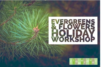 Evergreen & Flowers Holiday Workshop