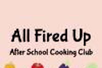 All Fired Up: After School Cooking Club (4th-8th Grade)