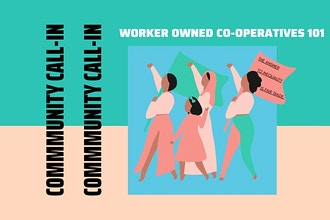 Community Call- In: Worker Owned Co-Operatives 101