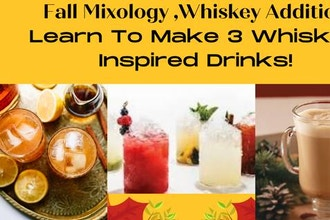 Fall Mixology, Whiskey Edition (Ages 13+)