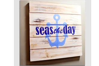 Paint Nite: Seas the Day - Light Wash Rustic Sign
