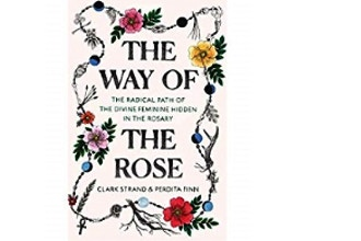 The Way of the Rose: The Hidden Power of the Divine ...