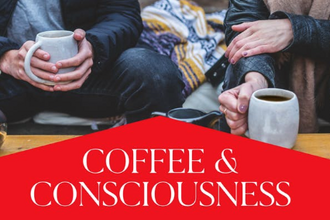 Coffee and Consciousness